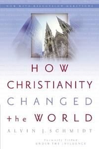 How Christianity Changed the World | Alvin J. Schmidt |