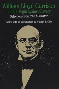 William Lloyd Garrison and the Fight Against Slavery   William E. Cain  