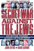 The Secret War Against the Jews | Loftus, John ; Aarons, Mark |