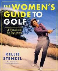 The Women's Guide to Golf   Kellie Stenzel  