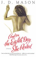 And on the Eighth Day She Rested | J. D. Mason |