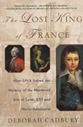 The Lost King of France   Deborah Cadbury  
