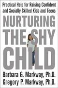 Nurturing the Shy Child | Markway, Barbara G., Ph.D.; Markway, Gregory P. |