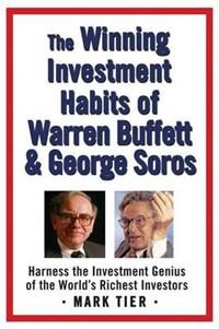 The Winning Investment Habits of Warren Buffett And George Soros | Tier, Mark ; Buffett, Warren ; Soros, George |