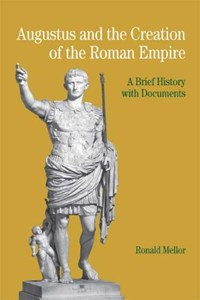 Augustus and the Creation of the Roman Empire | Ronald Mellor |
