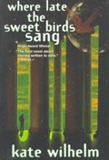 Where Late the Sweet Birds Sang | Kate Wilhelm |