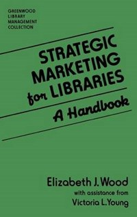 Strategic Marketing for Libraries   Wood, Elizabeth J. ; Young, Victoria L.  