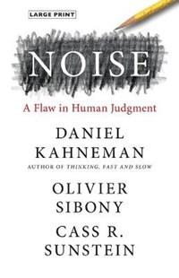 Noise: A Flaw in Human Judgment   Daniel Kahneman  