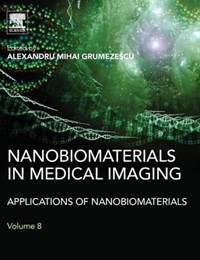 Nanobiomaterials in Medical Imaging   Alexandru (assistant Professor, Department of Science and Engineering of Oxide Materials and Nanomaterials, Faculty of Applied Chemistry and Materials Science and Faculty of Medical Engineering, Politehnica University of Bucharest, Romania) Grumezescu  