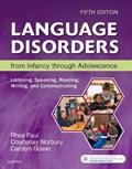Language Disorders from Infancy through Adolescence | Paul, Rhea ; Norbury, Courtenay ; Gosse, Carolyn |