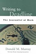 Writing to Deadline   Donald M. Murray  