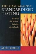 The Case Against Standardized Testing | Alfie Kohn |