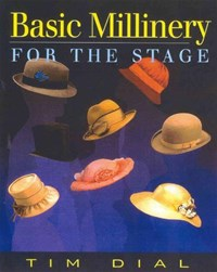Basic Millinery for the Stage | Tim Dial |