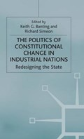 The Politics of Constitutional Change in Industrial Nations | Richard Simeond ; Richard Simeon ; Keith G Banting |
