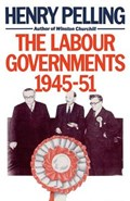The Labour Governments, 1945-51 | Henry Pelling |