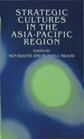 Strategic Cultures in the Asia-Pacific Region   Ken Booth ; Russell Trood  
