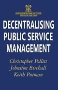 Decentralising Public Service Management | Johnston Birchall ; Keith Putman ; Christopher Pollitt |