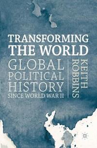 Transforming the World   Keith Robbins  