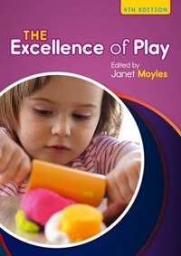 The Excellence of Play   Janet Moyles  