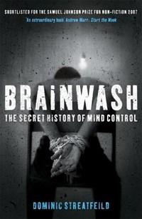 Brainwash: The Secret History of Mind Control | Dominic Streatfeild |