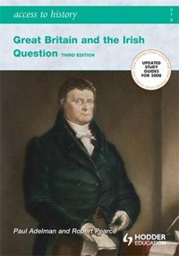 Access to History, Great Britain and the Irish Question 1798-1921   Paul Adelman  