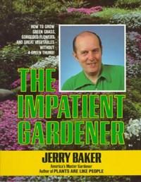 The Impatient Gardener   Jerry Baker  