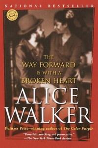 The Way Forward Is With a Broken Heart | Alice Walker |