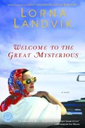 Welcome to the Great Mysterious | Lorna Landvik |