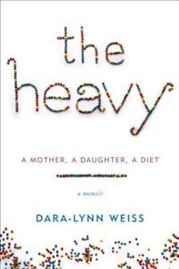 The Heavy   Dara-lynn Weiss  