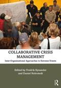 Collaborative Crisis Management | Fredrik (swedish Defence University, Sweden) Bynander ; Daniel (uppsala University, Sweden) Nohrstedt |