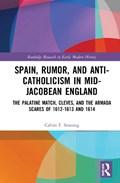 Spain, Rumor, and Anti-Catholicism in Mid-Jacobean England   Calvin F. Senning  