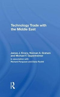 Technology Trade With The Middle East | James J. Emery ; Norman A Graham ; Michael F Oppenheimer |