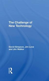 The Challenge Of New Technology | David Simpson ; Jim Love ; Jim Walker |