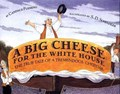 A Big Cheese for the White House | Candace Fleming |