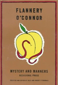 Mystery and Manners | Flannery O'connor |