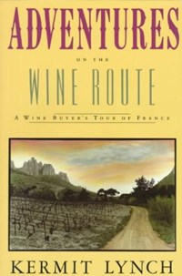 Adventures on the Wine Route   Kermit Lynch  