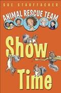 Animal Rescue Team: Show Time | Sue Stauffacher |
