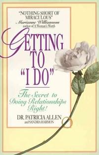 """Getting to """"I Do""""   Allen, Patricia ; Harmon, Sandra  """