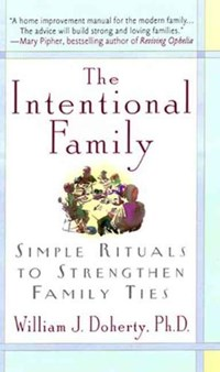 The Intentional Family   William J. Doherty  