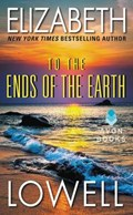 To the Ends of the Earth   Elizabeth Lowell  