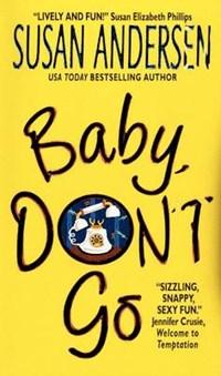 Baby, Don't Go | Susan Andersen |