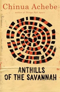 Anthills of the Savannah   Chinua Achebe  