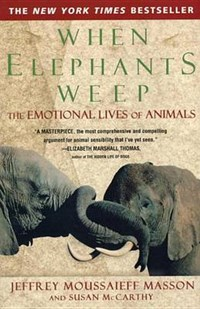 When Elephants Weep   J. Moussaieff Masson  