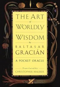 The Art of Worldly Wisdom   Baltasar Gracian  