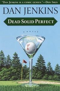 Dead Solid Perfect   Dan Jenkins  
