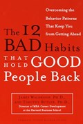 The 12 Bad Habits That Hold Good People Back   James Waldroop, Ph.D. ; Timothy Butler, Ph.D.  