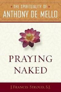 Praying Naked   J. Francis Sj Stroud  