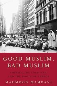 Good Muslim, Bad Muslim   Mahmood Mamdani  