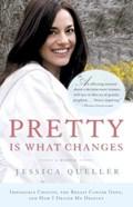 Pretty Is What Changes   Jessica Queller  