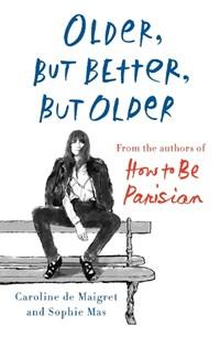 Older, but better, but older | Caroline De Maigret ; Sophie Mas |